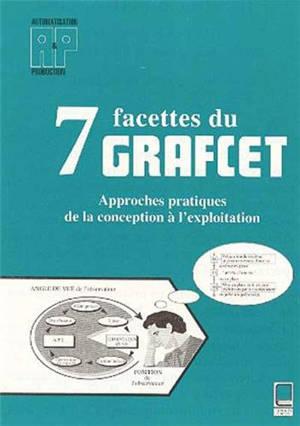 7 facettes du Grafcet : approches pratiques de la conception à l'exploitation