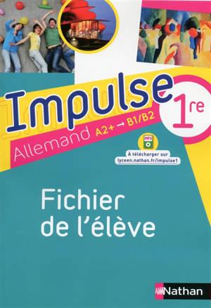 Impulse 1re : allemand A2+, B1-B2 : fichier de l'élève