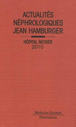 Actualités néphrologiques Jean Hamburger : hôpital Necker, 2010