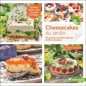 Cheesecakes du jardin : 40 recettes aux fruits, légumes et fleurs de saison : sucrés, salés, avec ou sans fromage...