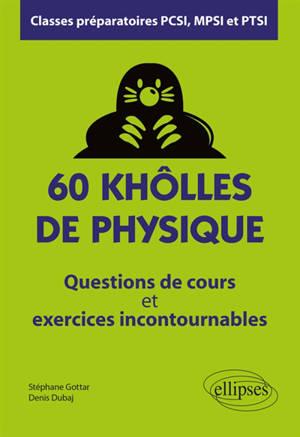 60 khôlles de physique : questions de cours et exercices incontournables : classes préparatoires PCSI, MPSI et PTSI