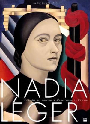Nadia Léger : l'histoire extraordinaire d'une femme de l'ombre