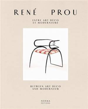 René Prou : entre Art déco et modernisme = René Prou : between Art deco and modernism