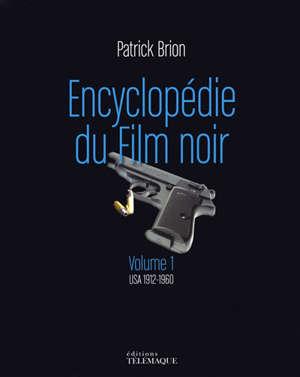 Encyclopédie du film noir. Volume 1, USA 1912-1960