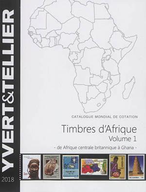 Catalogue de timbres-poste : cent vingt-deuxième année. Volume 1, Afrique : Afrique centrale britannique à Ghana : 2018