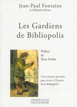 Les gardiens de Bibliopolis : cent soixante portraits pour servir à l'histoire de la bibliophilie