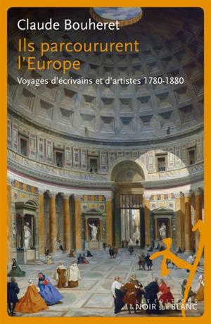 Ils parcoururent l'Europe : voyages d'écrivains et d'artistes 1780-1880