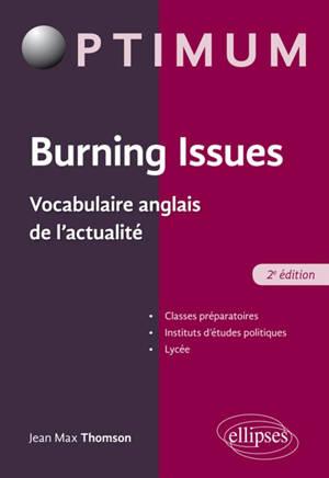 Burning issues : vocabulaire anglais de l'actualité : classes préparatoires, instituts d'études politiques, lycée