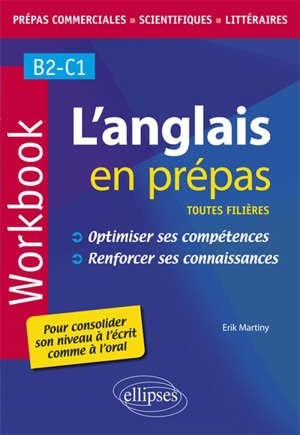 L'anglais en prépas, toutes filières, B2-C1 : workbook : optimiser ses compétences, renforcer ses connaissances