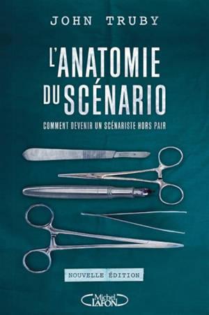 L'anatomie du scénario : comment devenir un scénariste hors-pair