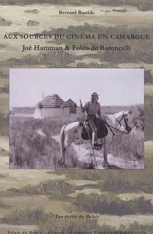Aux sources du cinéma en Camargue : Joë Hamman & Folco de Baroncelli