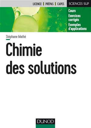 Chimie des solutions : cours, exercices corrigés, exemples d'applications : licence, prépas, Capes