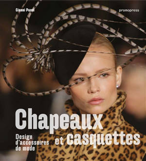 Hats & caps : Designing fashion accessories = Chapeaux et casquettes : design d'accessoires de mode = Sombreros y gorras