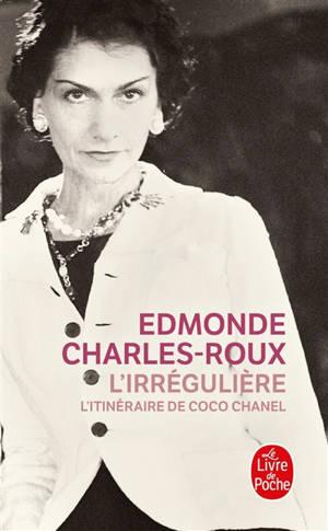 L'irrégulière : l'itinéraire de Coco Chanel