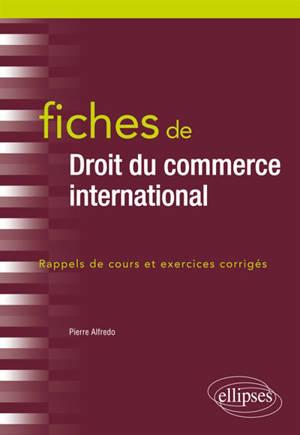 Fiches de droit du commerce international : rappels de cours et exercices corrigés