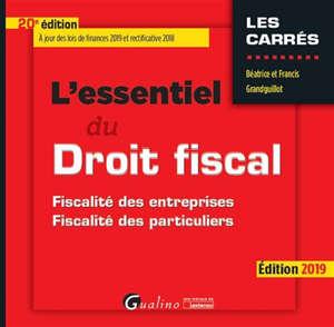 L'essentiel du droit fiscal : fiscalité des entreprises, fiscalité des particuliers : édition 2019