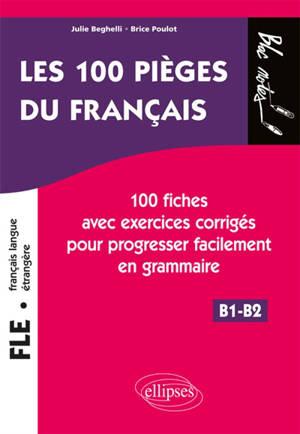 FLE, français langue étrangère B1-B2 : les 100 pièges du français : 100 fiches avec exercices corrigés pour progresser facilement en grammaire