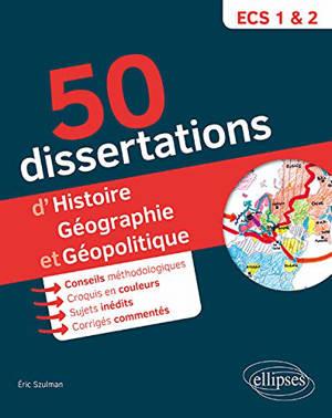 50 dissertations d'histoire, géographie et géopolitique : prépas ECS 1 & 2 : sujets inédits