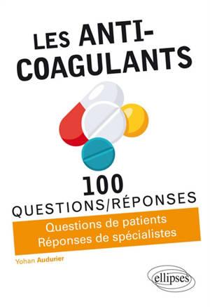 Les anti-coagulants : 100 questions-réponses : questions de patients, réponses de spécialistes