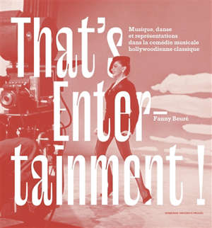 That's entertainment ! : musique, danse et représentations dans la comédie musicale hollywoodienne classique