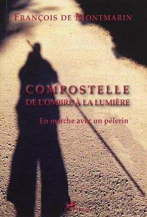 Compostelle : de l'ombre à la lumière : en marche avec un pèlerin
