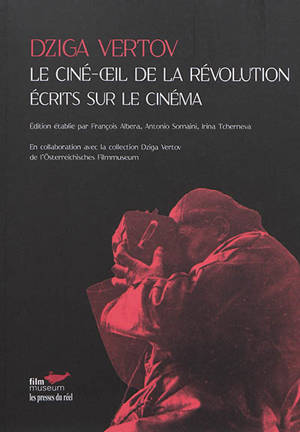 Le ciné-oeil de la révolution : écrits sur le cinéma