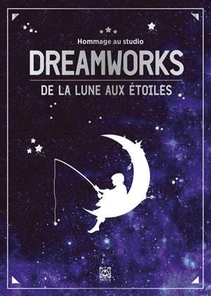 Dreamworks : de la lune aux étoiles : hommage au studio