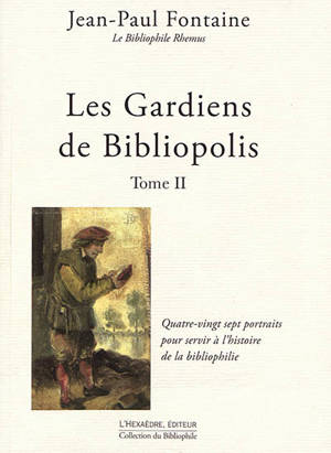 Les gardiens de Bibliopolis. Volume 2, Quatre-vingt sept portraits pour servir à l'histoire de la bibliophilie