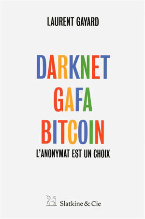 Darknet, GAFA, bitcoin : l'anonymat est un choix