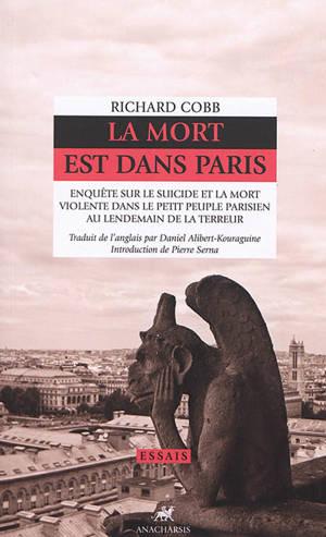 La mort est dans Paris : enquête sur le suicide et la mort violente dans le petit peuple parisien au lendemain de la Terreur