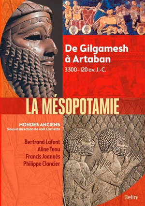 La Mésopotamie : de Gilgamesh à Artaban : 3300-120 av. J.-C.