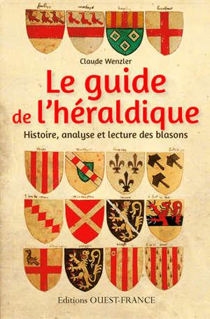Le guide de l'héraldique : histoire, analyse et lecture des blasons