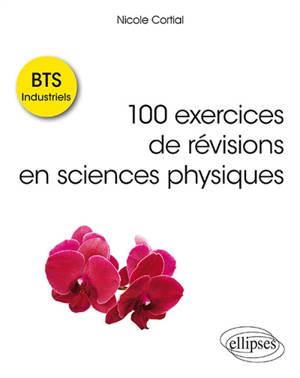 100 exercices de révisions en sciences physiques : BTS industriels