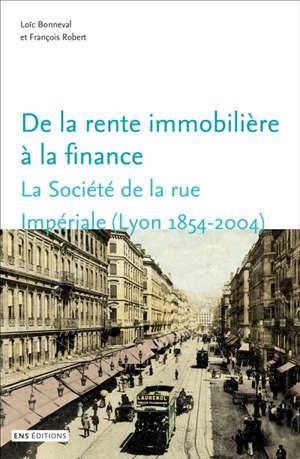 De la rente immobilière à la finance : la Société de la rue Impériale (Lyon, 1854-2004)