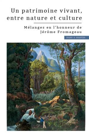 Un patrimoine vivant, entre nature et culture : mélanges en l'honneur de Jérôme Fromageau