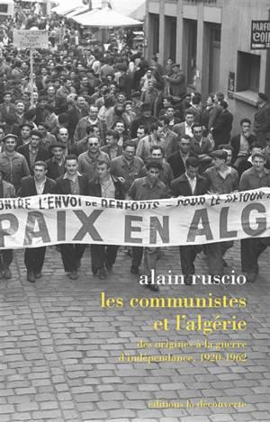 Les communistes et l'Algérie : des origines à la guerre d'indépendance, 1920-1962