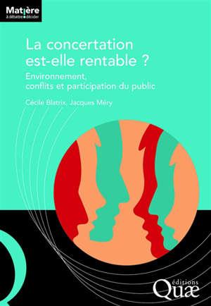 La concertation est-elle rentable ? : environnement, conflits et participation du public