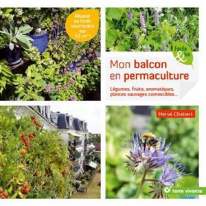 Mon balcon en permaculture : légumes, fruits, aromatiques, plantes sauvages comestibles... : réussir sa forêt nourricière sur 10 m2 !