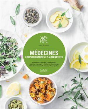 Médecines complémentaires et alternatives : acupuncture, ayurvéda, homéopathie, hypnose, massages, méditation, nurithérapie, médecine traditionnelle chinoise, naturopathie...