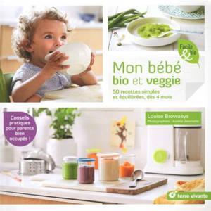 Mon bébé bio et veggie : 50 recettes simples et équilibrées, dès 4 mois