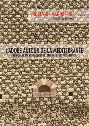 Horizons maghrébins. n° 78, L'adobe autour de la Méditerranée : son usage par les paysans, les maçons et les architectes