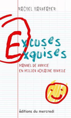 Excuses exquises : manuel de survie en milieu scolaire hostile