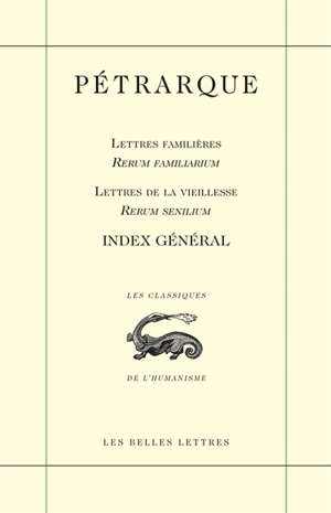 Lettres familières; Rerum familiarum; Lettres de la vieillesse; Rerum senilium : index général