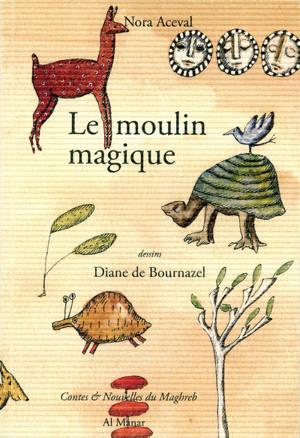 Le moulin magique : et autres contes du Maghreb pour les enfants