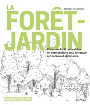 La forêt-jardin : créer une forêt comestible en permaculture pour retrouver autonomie et abondance