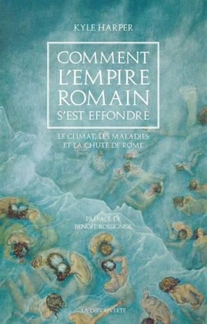 Comment l'Empire romain s'est effondré : le climat, les maladies et la chute de Rome