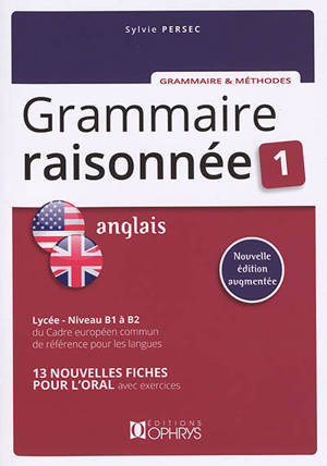 Grammaire raisonnée anglais 1 : lycée, niveau B1 à B2 du Cadre européen commun de référence pour les langues : 13 fiches pour l'oral avec exercices