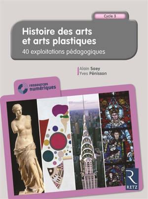 Histoire des arts et arts plastiques : 40 exploitations pédagogiques : CM1, CM2, 6e