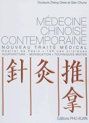 Médecine chinoise contemporaine : nouveau traité médical, hôpital de Pékin, 130 cas cliniques : acupuncture, moxibustion, techniques mixtes