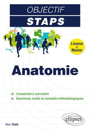 Anatomie : licence et master : l'essentiel à connaître, exercices, outils et conseils méthodologiques